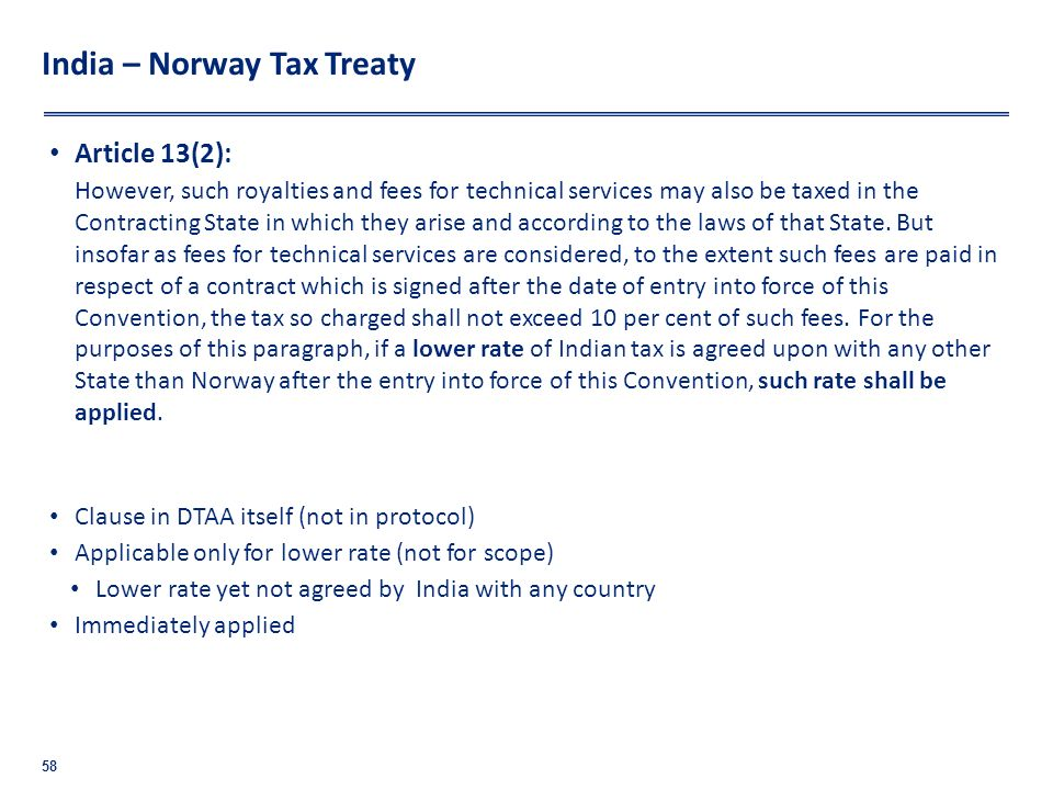 India – Norway Tax Treaty Article 13(2): However, such royalties and fees for technical services may also be taxed in the Contracting State in which t