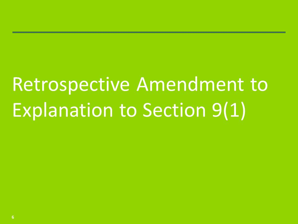 Retrospective Amendment to Explanation to Section 9(1) 6