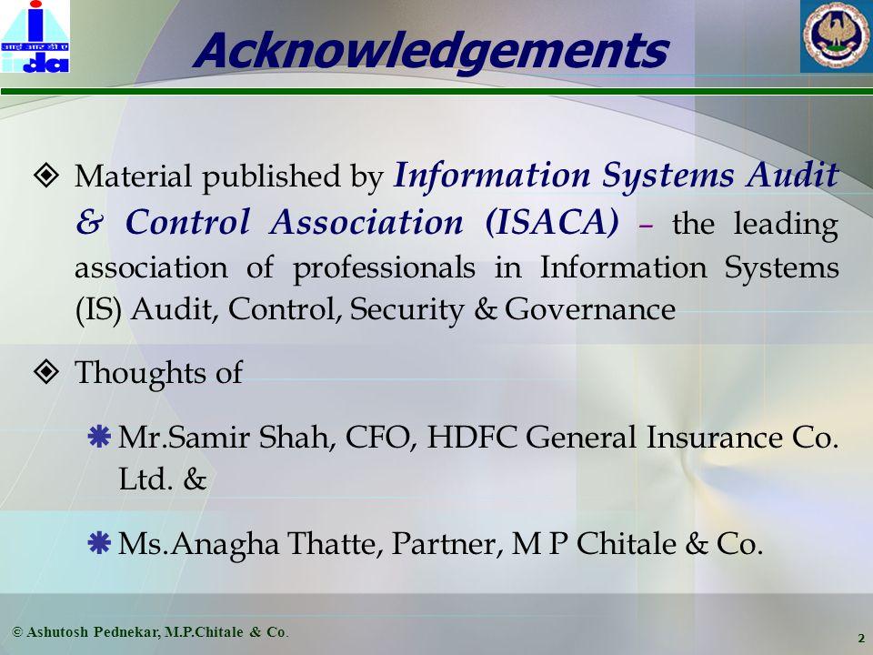 Ashutosh Pednekar, FCA, CISA, ISA (ICA), LLB (Gen), B.Com. Partner, M P Chitale & Co. November 6, 2007 IRDA – ICAI Round Table Meeting on Insurance In
