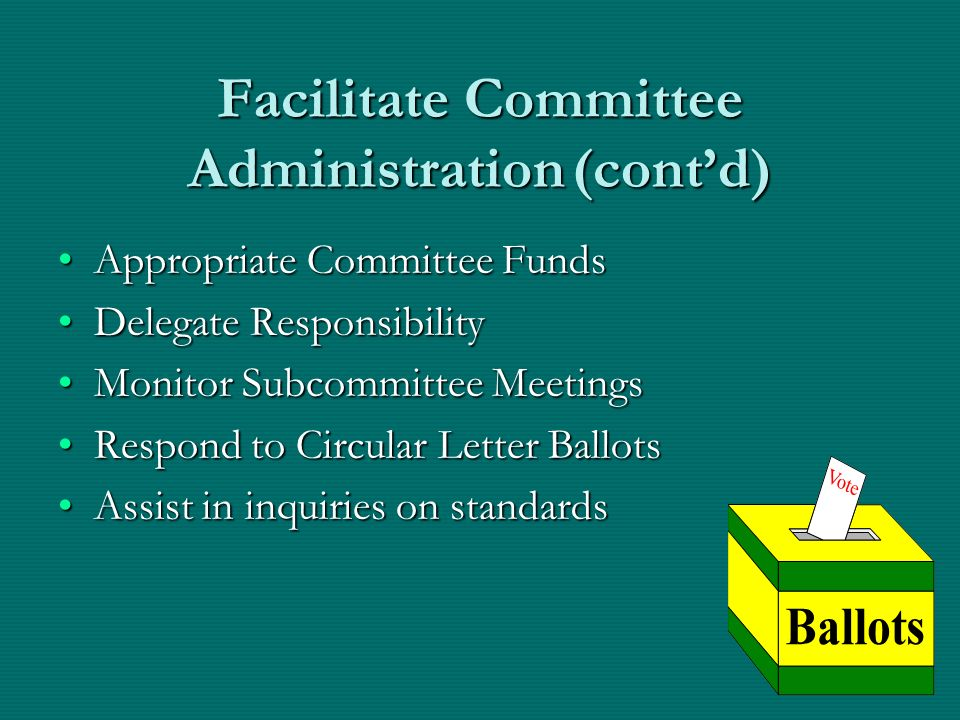 Facilitate Committee Administration(contd) Appropriate Committee FundsAppropriate Committee Funds Delegate ResponsibilityDelegate Responsibility Monit