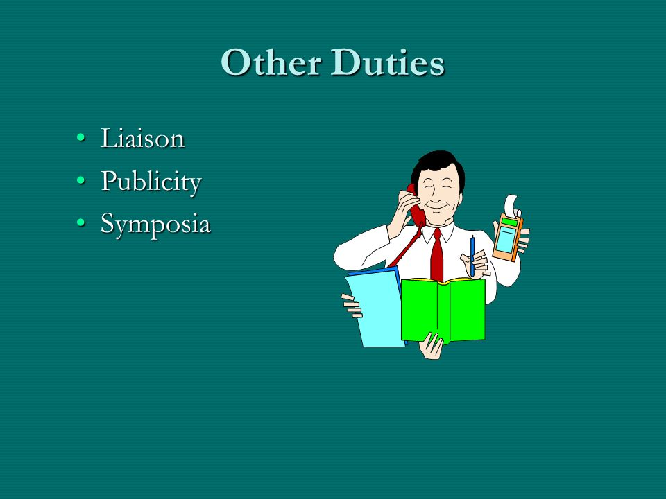 Other Duties LiaisonLiaison PublicityPublicity SymposiaSymposia