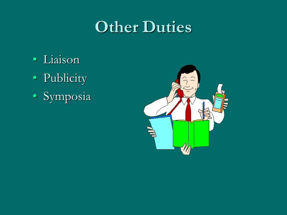 Other Duties LiaisonLiaison PublicityPublicity SymposiaSymposia