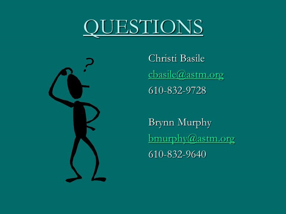 QUESTIONS Christi Basile cbasile@astm.org 610-832-9728 Brynn Murphy bmurphy@astm.org 610-832-9640