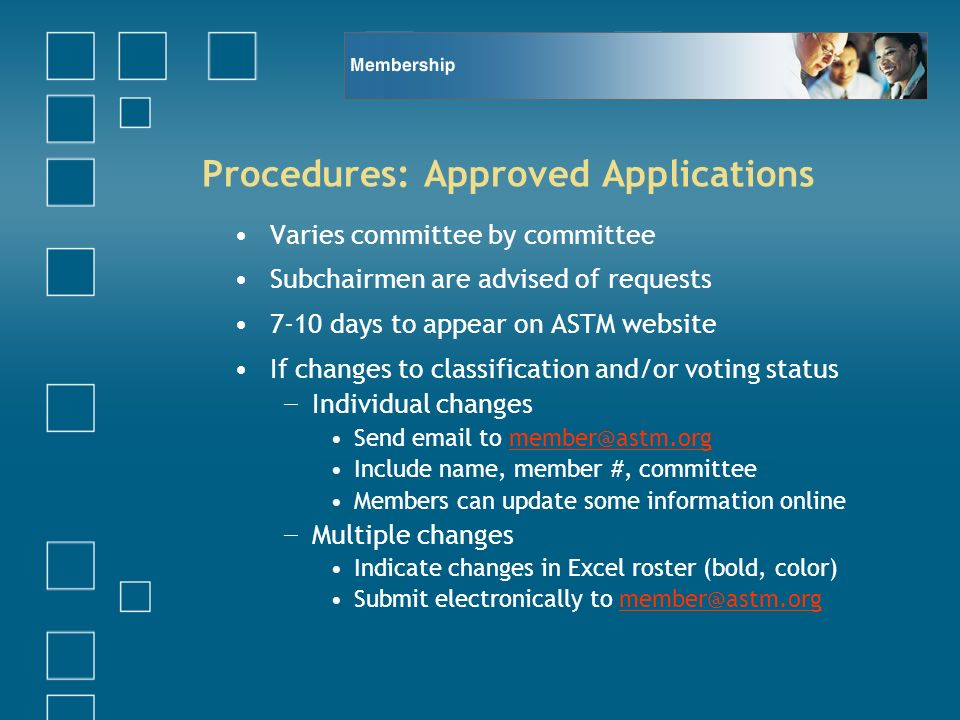 Procedures: Approved Applications Varies committee by committee Subchairmen are advised of requests 7-10 days to appear on ASTM website If changes to