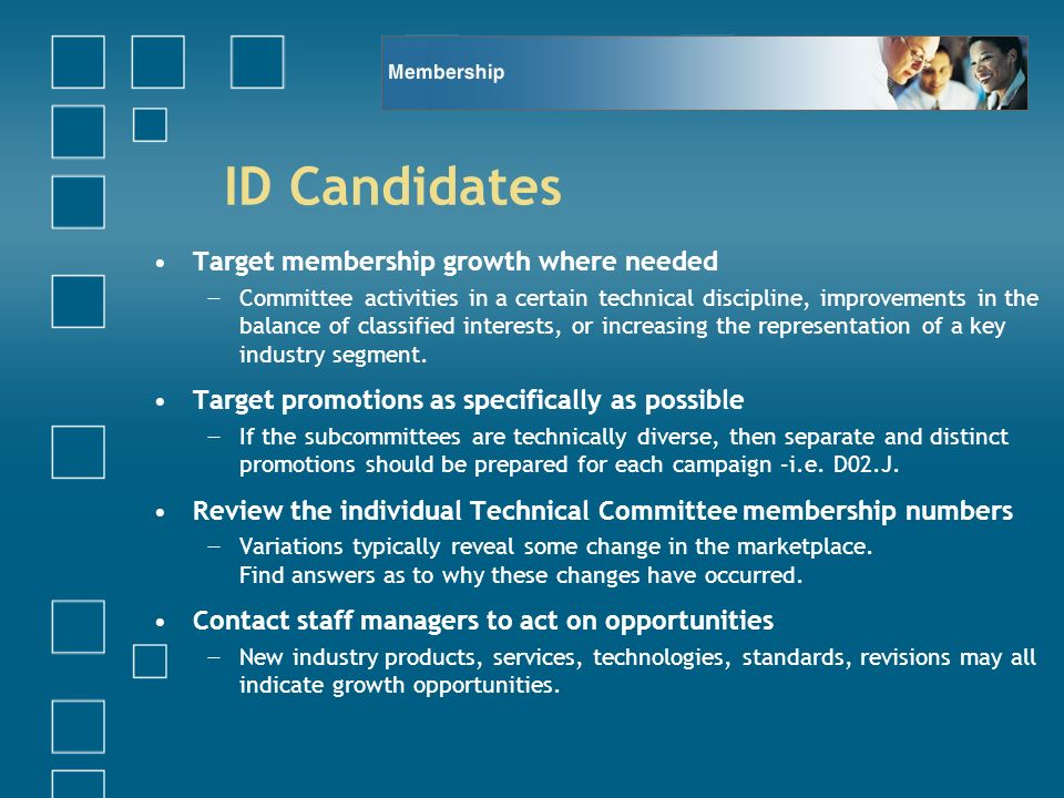 ID Candidates Target membership growth where needed Committee activities in a certain technical discipline, improvements in the balance of classified