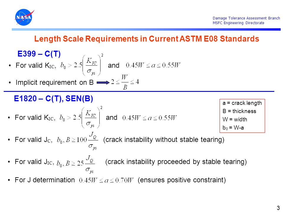 Damage Tolerance Assessment Branch MSFC Engineering Directorate 3 For valid K IC, and Implicit requirement on B Length Scale Requirements in Current A