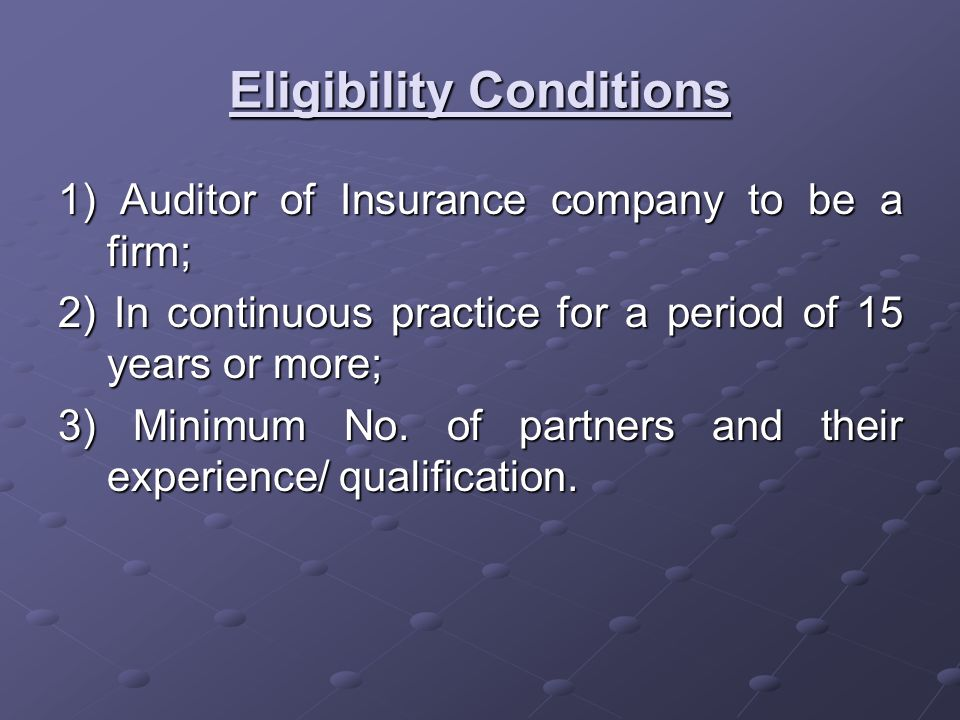 Eligibility Conditions 1) Auditor of Insurance company to be a firm; 2) In continuous practice for a period of 15 years or more; 3) Minimum No.