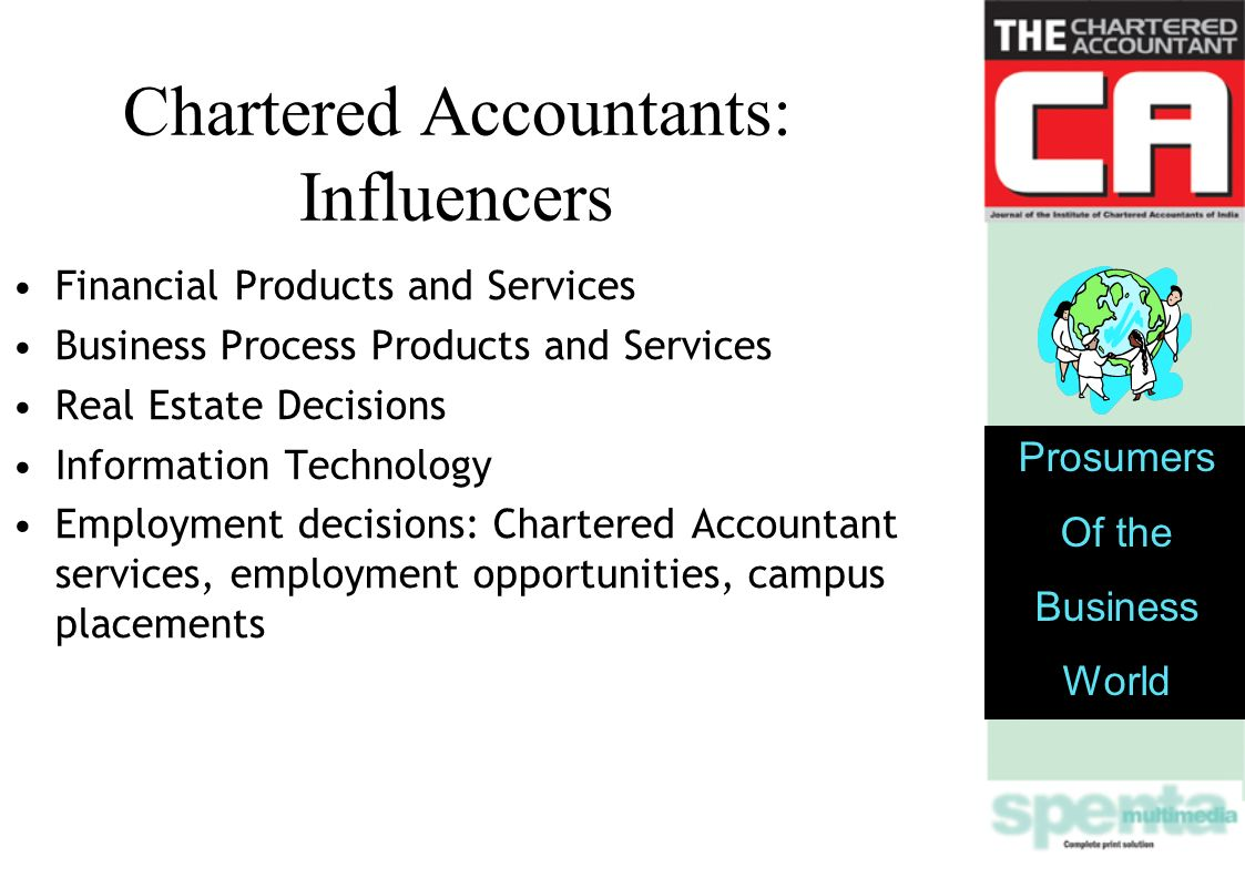 Chartered Accountants: Influencers Financial Products and Services Business Process Products and Services Real Estate Decisions Information Technology Employment decisions: Chartered Accountant services, employment opportunities, campus placements Prosumers Of the Business World