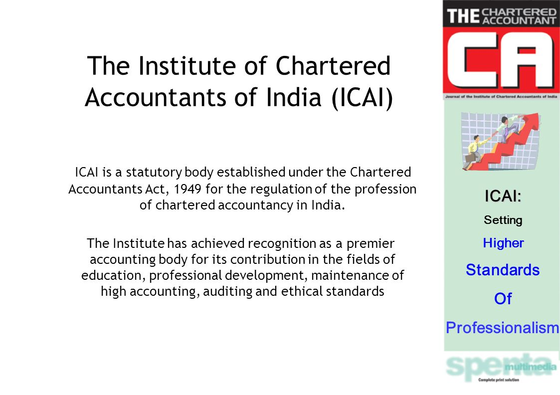 The Institute of Chartered Accountants of India (ICAI) ICAI is a statutory body established under the Chartered Accountants Act, 1949 for the regulation of the profession of chartered accountancy in India.