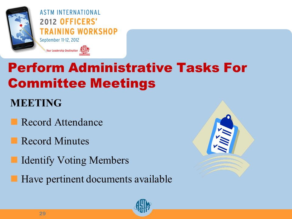 Perform Administrative Tasks For Committee Meetings MEETING Record Attendance Record Minutes Identify Voting Members Have pertinent documents availabl