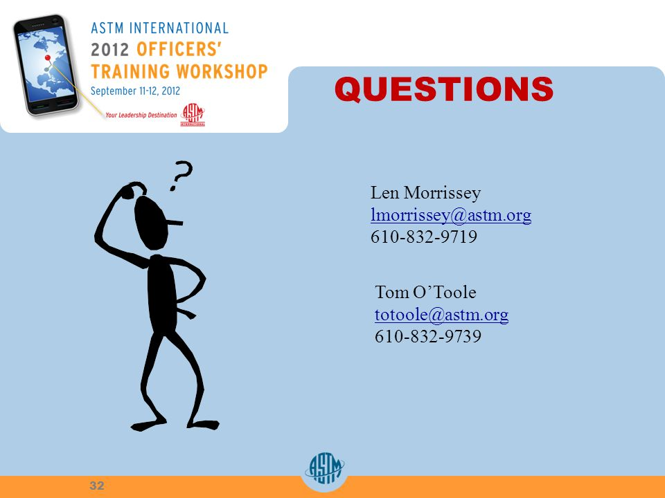 QUESTIONS Len Morrissey lmorrissey@astm.org 610-832-9719 Tom OToole totoole@astm.org 610-832-9739 32