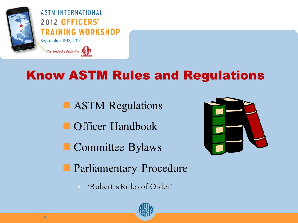 Know ASTM Rules and Regulations ASTM Regulations Officer Handbook Committee Bylaws Parliamentary Procedure Roberts Rules of Order 4