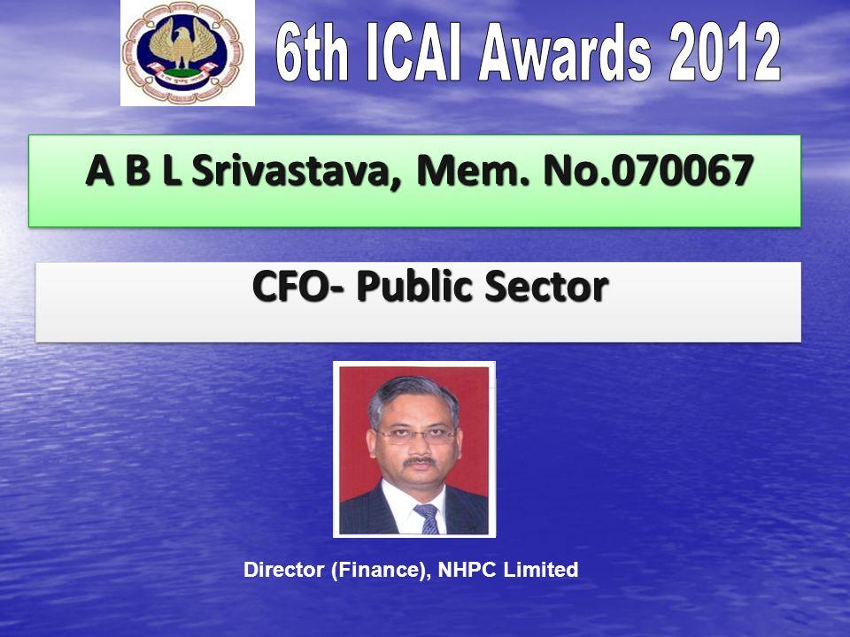 A B L Srivastava, Mem. No.070067 A B L Srivastava, Mem. No.070067 CFO- Public Sector CFO- Public Sector Director (Finance), NHPC Limited