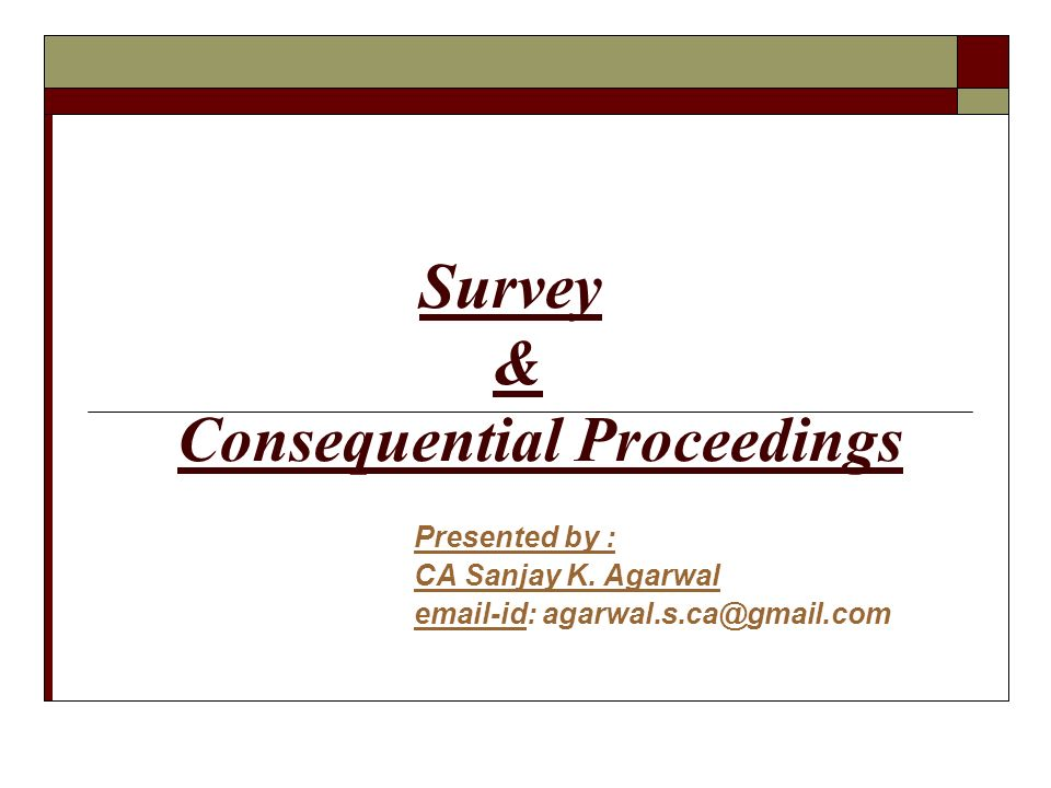 Survey & Consequential Proceedings Presented by : CA Sanjay K.