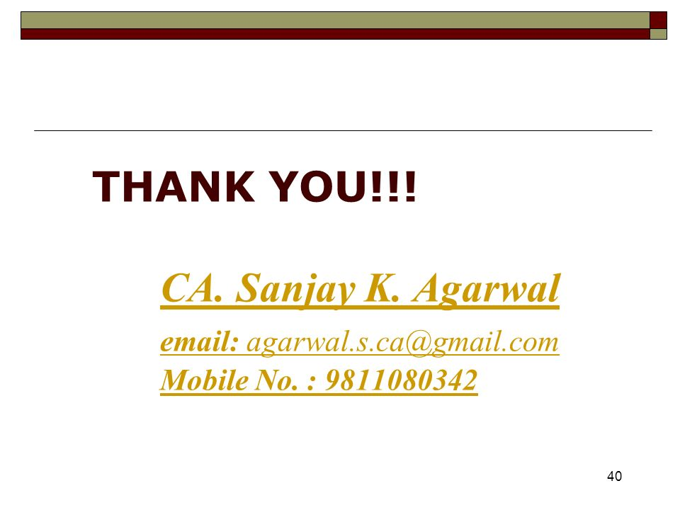 40 THANK YOU!!! CA. Sanjay K. Agarwal   Mobile No. :