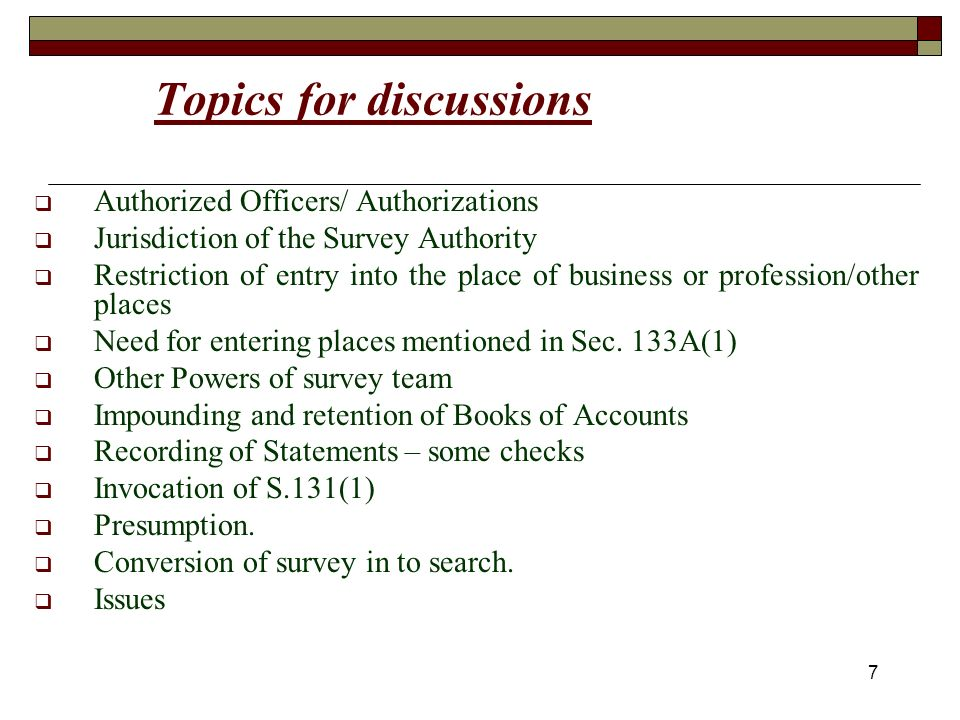 7 Topics for discussions Authorized Officers/ Authorizations Jurisdiction of the Survey Authority Restriction of entry into the place of business or profession/other places Need for entering places mentioned in Sec.