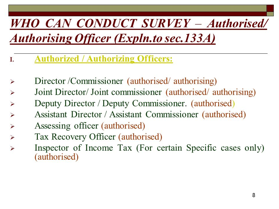 8 WHO CAN CONDUCT SURVEY – Authorised/ Authorising Officer (Expln.to sec.133A) I.
