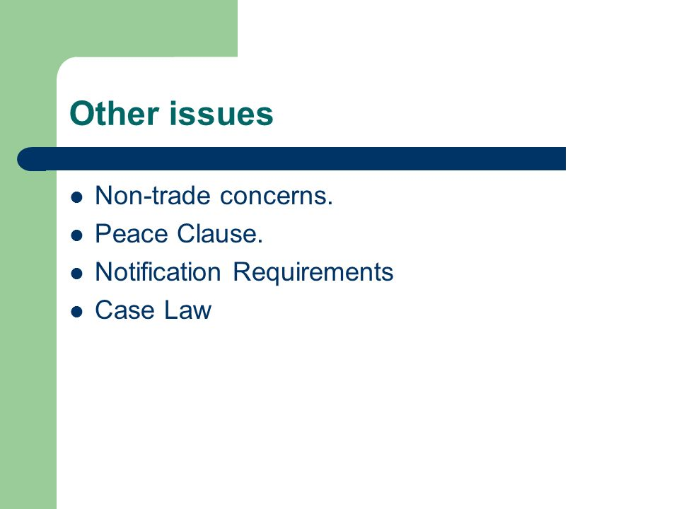 Other issues Non-trade concerns. Peace Clause. Notification Requirements Case Law