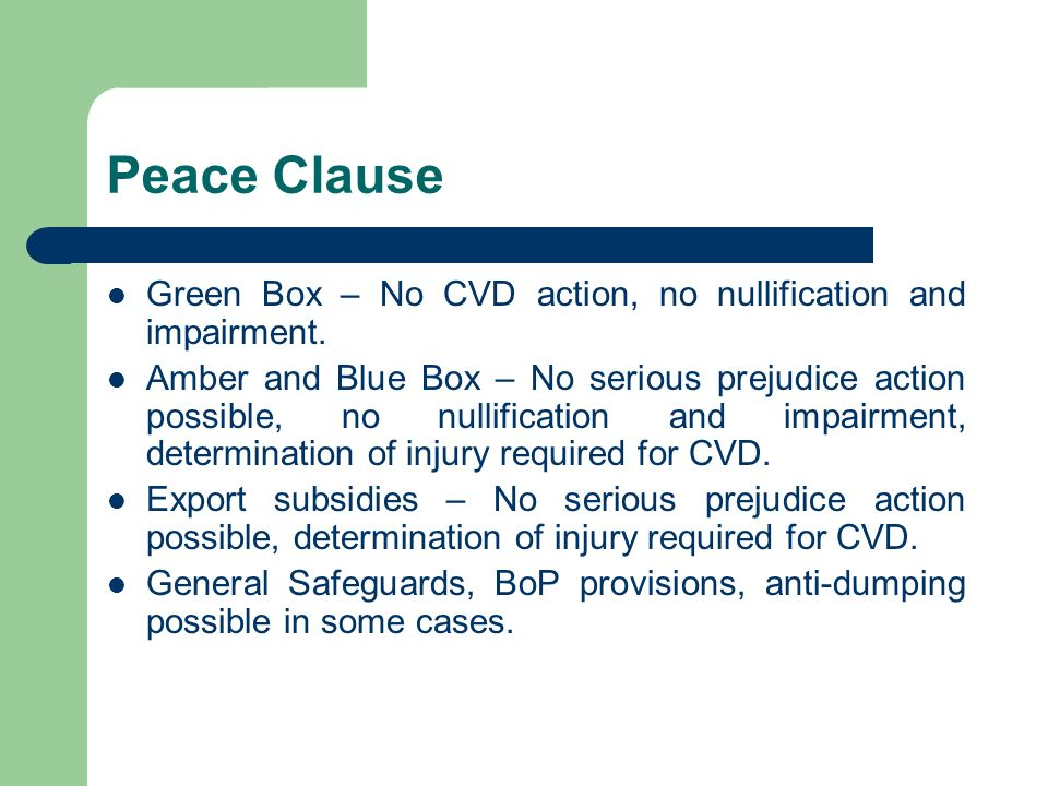Peace Clause Green Box – No CVD action, no nullification and impairment. Amber and Blue Box – No serious prejudice action possible, no nullification a