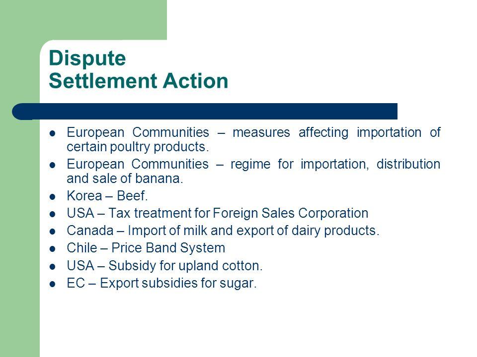 Dispute Settlement Action European Communities – measures affecting importation of certain poultry products. European Communities – regime for importa