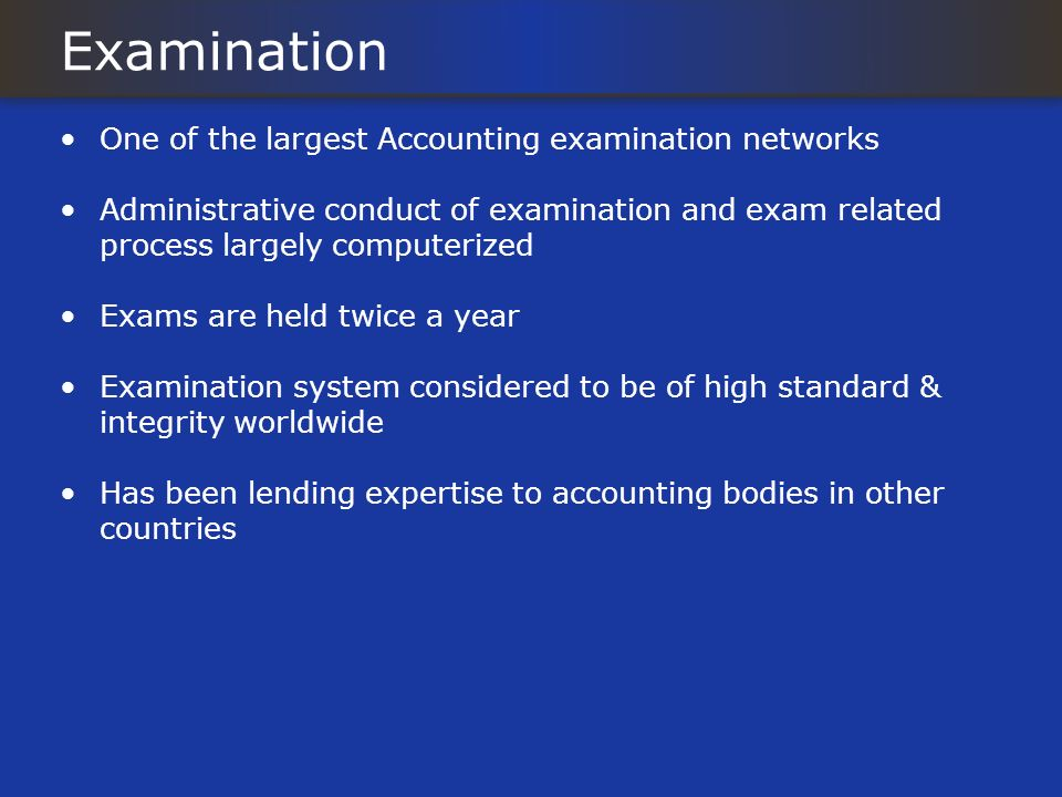 Examination One of the largest Accounting examination networks Administrative conduct of examination and exam related process largely computerized Exa