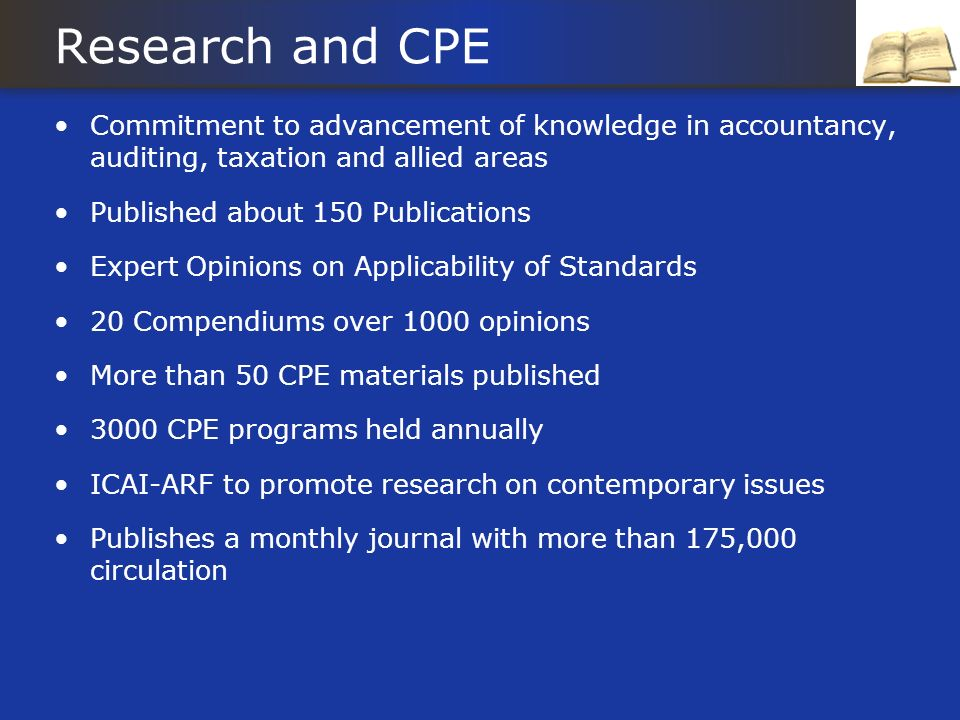 Research and CPE Commitment to advancement of knowledge in accountancy, auditing, taxation and allied areas Published about 150 Publications Expert Op