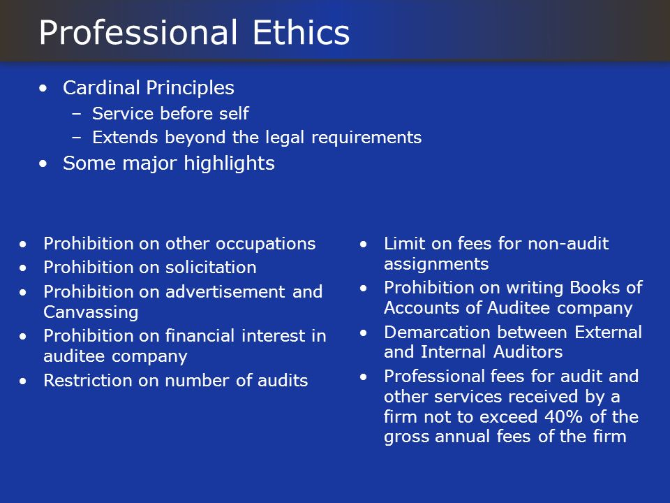 Professional Ethics Cardinal Principles –Service before self –Extends beyond the legal requirements Some major highlights Prohibition on other occupat