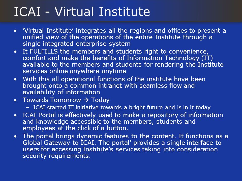 ICAI - Virtual Institute Virtual Institute integrates all the regions and offices to present a unified view of the operations of the entire Institute