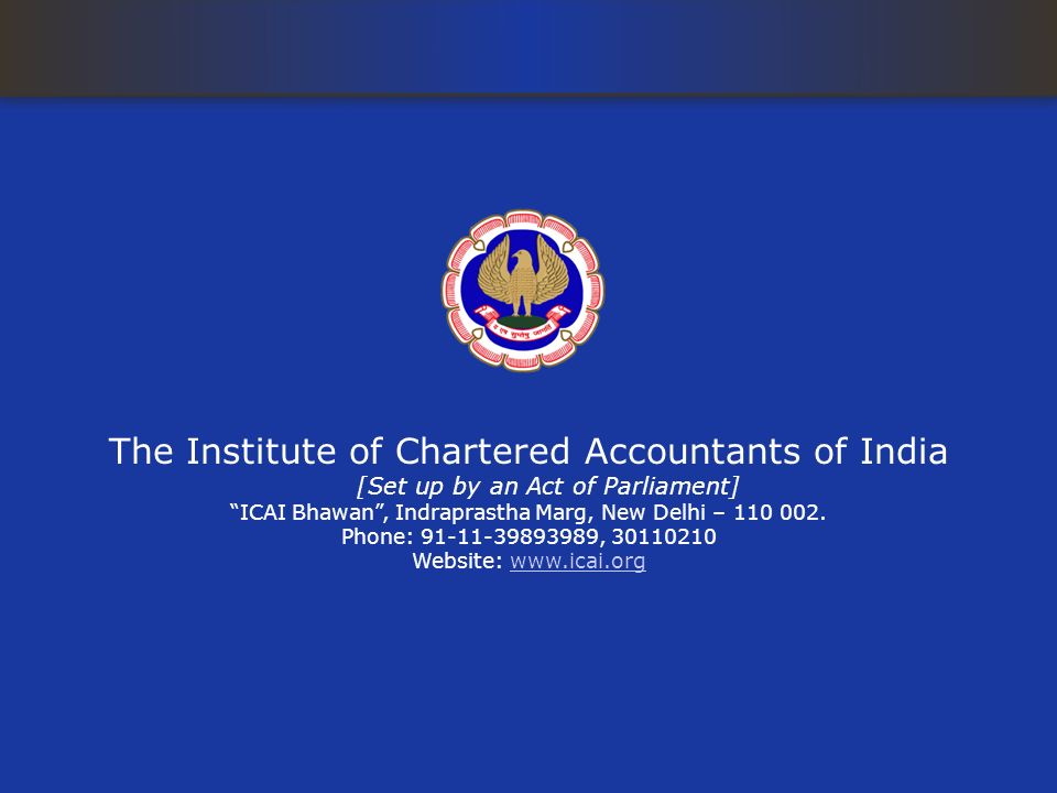 The Institute of Chartered Accountants of India [Set up by an Act of Parliament] ICAI Bhawan, Indraprastha Marg, New Delhi – 110 002. Phone: 91-11-398