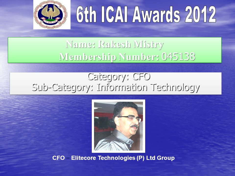 Name: Rakesh Mistry Membership Number: 045138 Category: CFO Category: CFO Sub-Category: Information Technology Category: CFO Category: CFO Sub-Categor