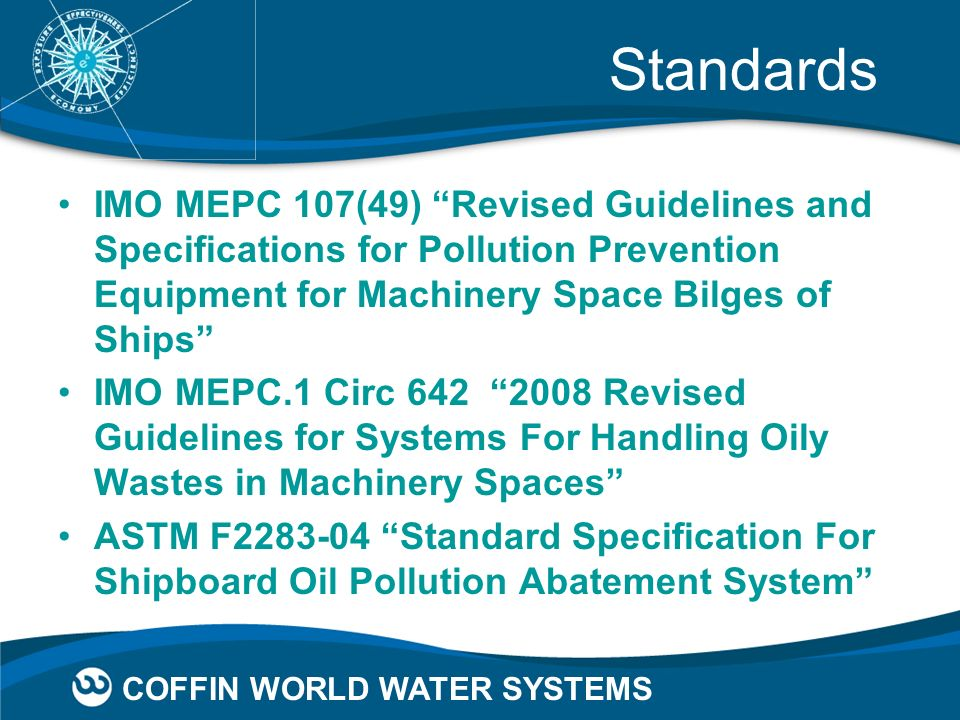 COFFIN WORLD WATER SYSTEMS Standards IMO MEPC 107(49) Revised Guidelines and Specifications for Pollution Prevention Equipment for Machinery Space Bil