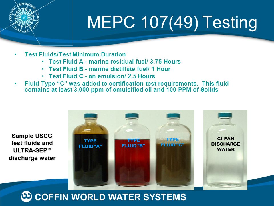 COFFIN WORLD WATER SYSTEMS Test Fluids/Test Minimum Duration Test Fluid A - marine residual fuel/ 3.75 Hours Test Fluid B - marine distillate fuel/ 1