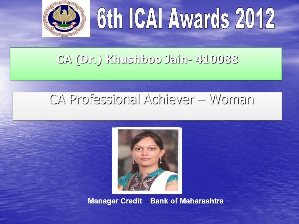 CA (Dr.) Khushboo Jain- 410088 CA (Dr.) Khushboo Jain- 410088 CA Professional Achiever – Woman CA Professional Achiever – Woman Manager Credit – Bank of Maharashtra