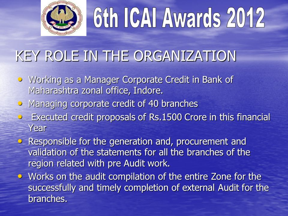 KEY ROLE IN THE ORGANIZATION Working as a Manager Corporate Credit in Bank of Maharashtra zonal office, Indore. Working as a Manager Corporate Credit