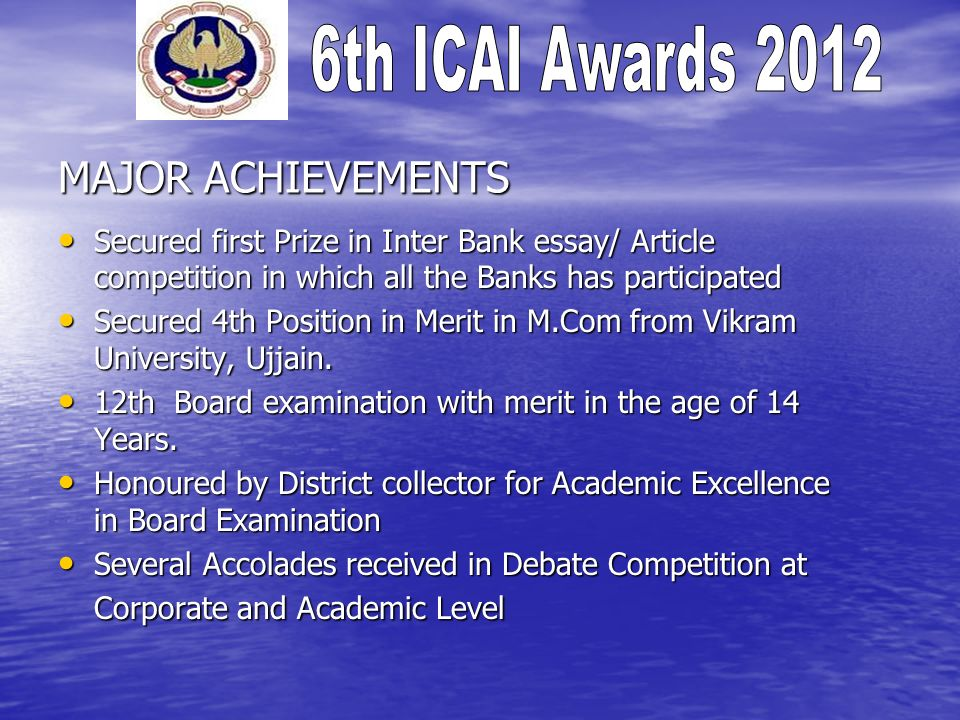 MAJOR ACHIEVEMENTS Secured first Prize in Inter Bank essay/ Article competition in which all the Banks has participated Secured first Prize in Inter Bank essay/ Article competition in which all the Banks has participated Secured 4th Position in Merit in M.Com from Vikram University, Ujjain.