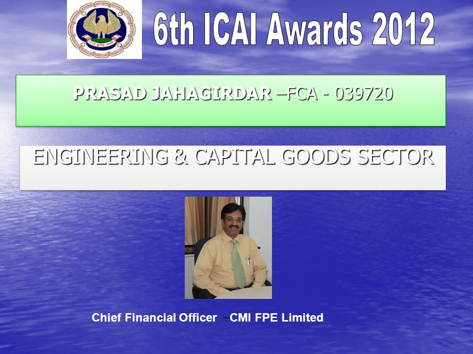 PRASAD JAHAGIRDAR –FCA - 039720 PRASAD JAHAGIRDAR –FCA - 039720 ENGINEERING & CAPITAL GOODS SECTOR Chief Financial Officer – CMI FPE Limited