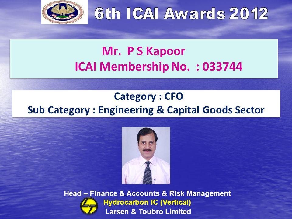 Mr. P S Kapoor ICAI Membership No. : 033744 Category : CFO Sub Category : Engineering & Capital Goods Sector Category : CFO Sub Category : Engineering
