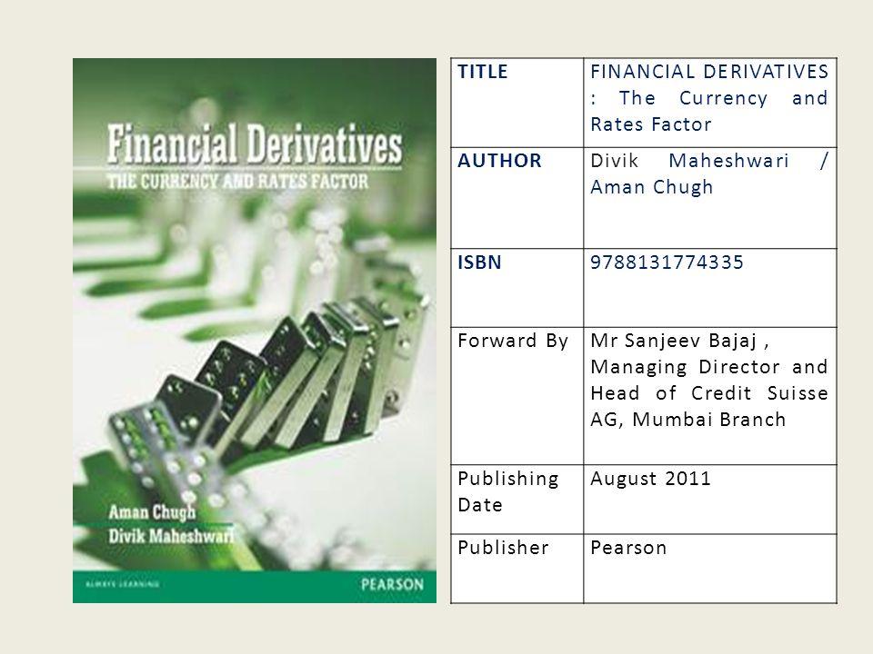 TITLEFINANCIAL DERIVATIVES : The Currency and Rates Factor AUTHORDivik Maheshwari / Aman Chugh ISBN9788131774335 Forward ByMr Sanjeev Bajaj, Managing