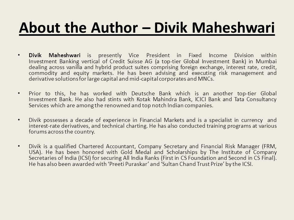 About the Author – Divik Maheshwari Divik Maheshwari is presently Vice President in Fixed Income Division within Investment Banking vertical of Credit