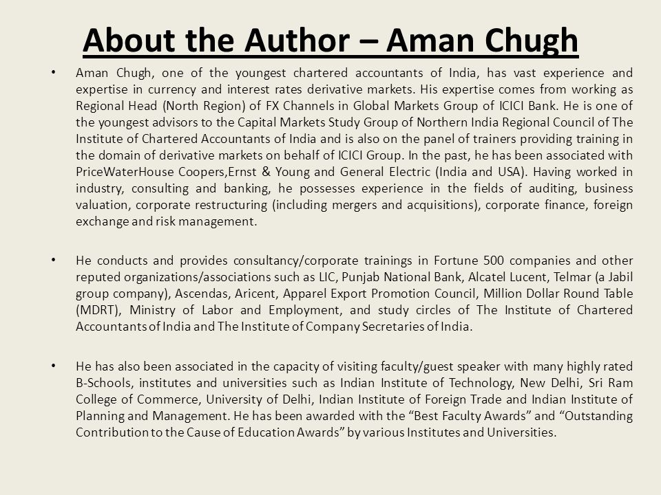 About the Author – Aman Chugh Aman Chugh, one of the youngest chartered accountants of India, has vast experience and expertise in currency and intere