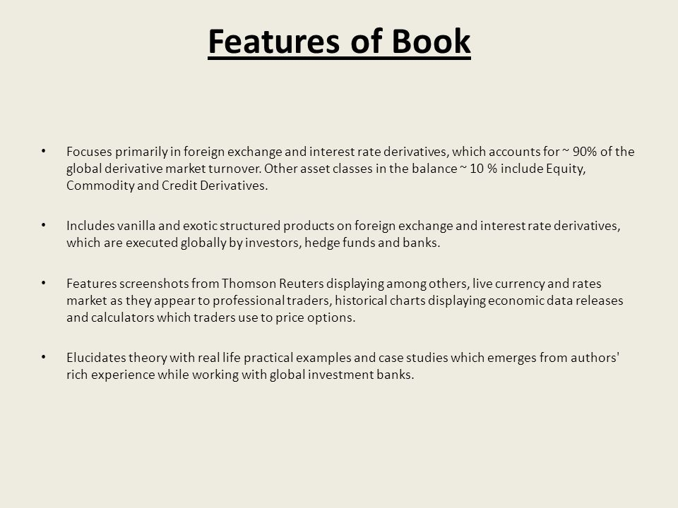 Features of Book Focuses primarily in foreign exchange and interest rate derivatives, which accounts for ~ 90% of the global derivative market turnove