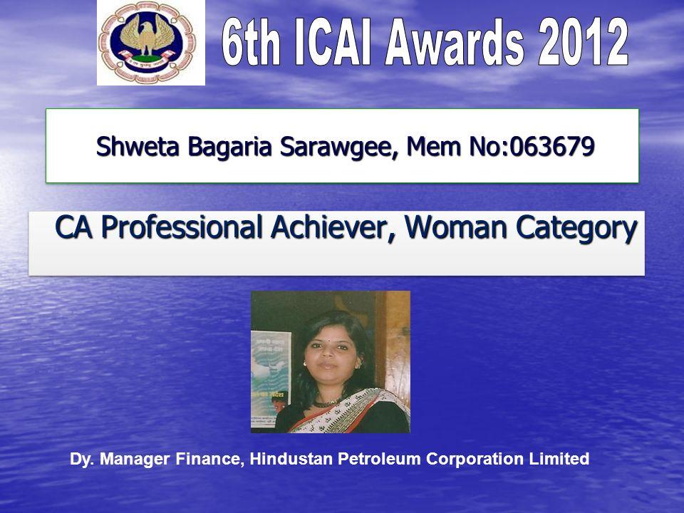 Shweta Bagaria Sarawgee, Mem No:063679 Shweta Bagaria Sarawgee, Mem No:063679 CA Professional Achiever, Woman Category CA Professional Achiever, Woman Category Dy.
