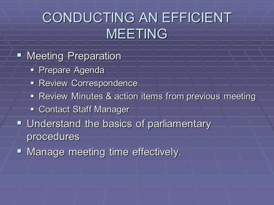 CONDUCTING AN EFFICIENT MEETING Meeting Preparation Meeting Preparation Prepare Agenda Prepare Agenda Review Correspondence Review Correspondence Revi