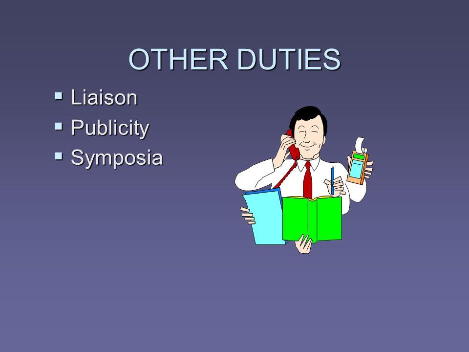 OTHER DUTIES Liaison Liaison Publicity Publicity Symposia Symposia