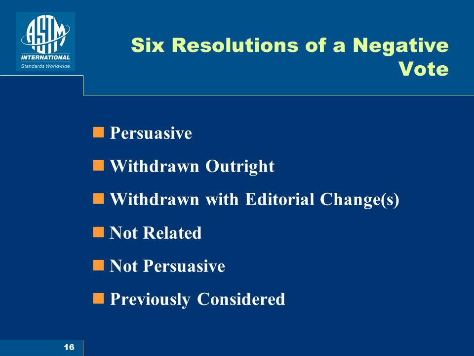 16 Six Resolutions of a Negative Vote Persuasive Withdrawn Outright Withdrawn with Editorial Change(s) Not Related Not Persuasive Previously Considered
