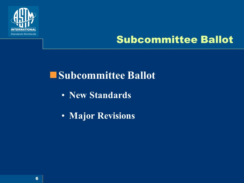 6 Subcommittee Ballot New Standards Major Revisions