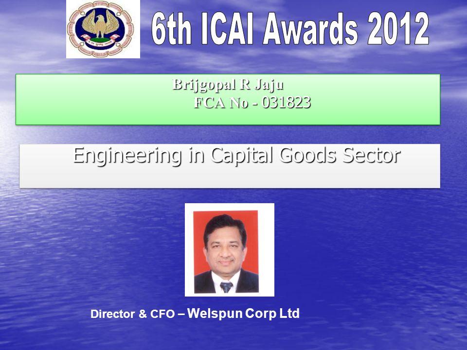 Brijgopal R Jaju FCA No - 031823 Engineering in Capital Goods Sector Engineering in Capital Goods Sector Director & CFO – Welspun Corp Ltd