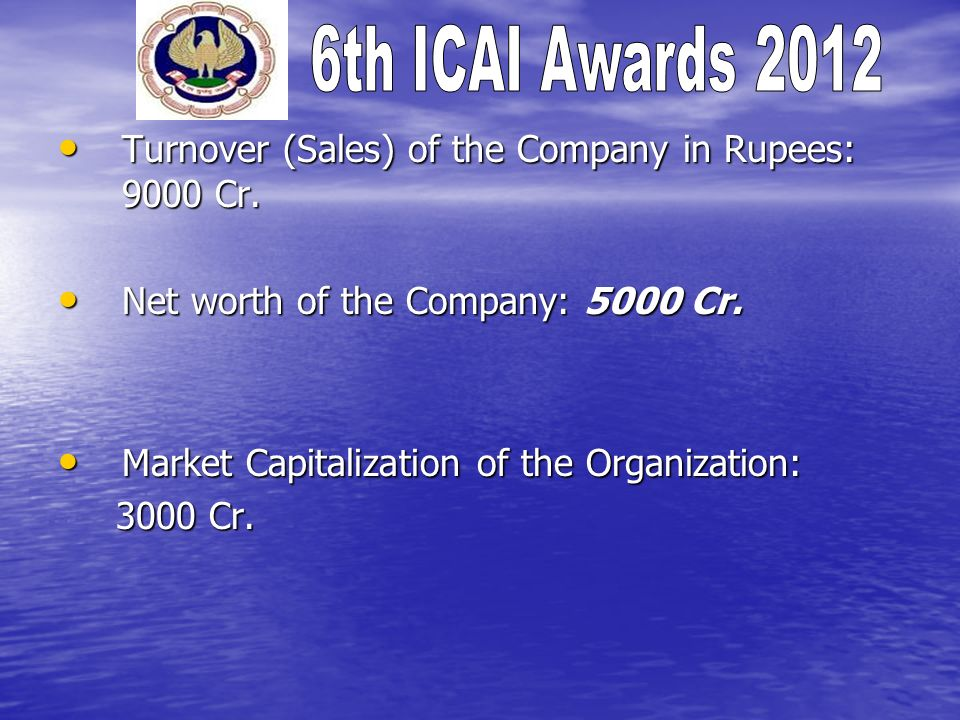 Turnover (Sales) of the Company in Rupees: 9000 Cr. Turnover (Sales) of the Company in Rupees: 9000 Cr. Net worth of the Company: 5000 Cr. Net worth o