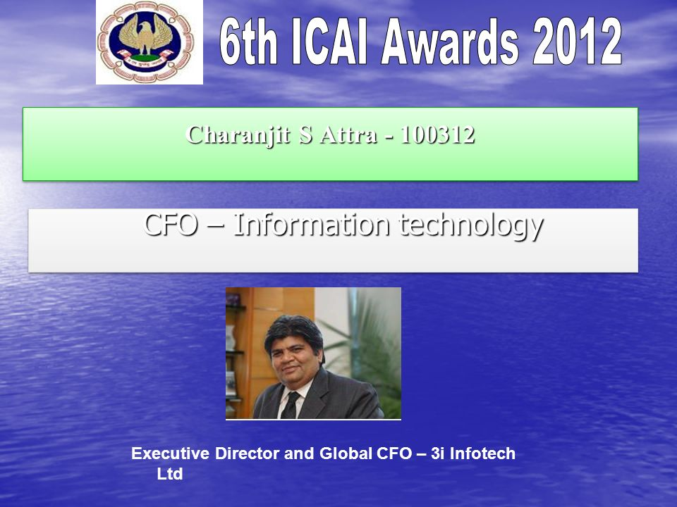 Charanjit S Attra - 100312 CFO – Information technology CFO – Information technology Executive Director and Global CFO – 3i Infotech Ltd