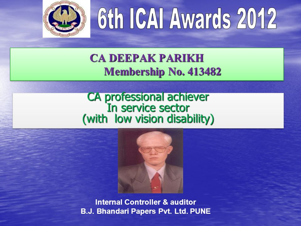 CA DEEPAK PARIKH Membership No. 413482 CA professional achiever In service sector (with low vision disability) CA professional achiever In service sec